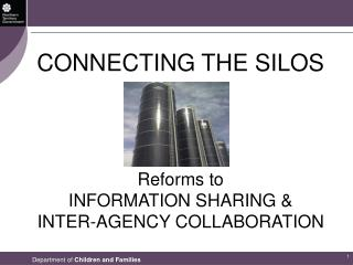 CONNECTING THE SILOS Reforms to INFORMATION SHARING &  INTER-AGENCY COLLABORATION
