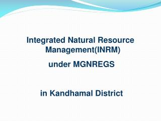 Integrated Natural Resource Management(INRM)   under MGNREGS  in  Kandhamal  District
