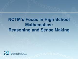 NCTM's Focus in High School Mathematics:   Reasoning and Sense Making
