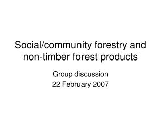 Social/community forestry and non-timber forest products