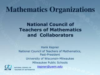 Mathematics Organizations National Council of  Teachers of Mathematics  and  Collaborators