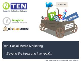 Real Social Media Marketing  � Beyond the buzz and into reality!