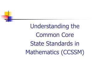 Understanding the  Common Core State Standards in  Mathematics (CCSSM)