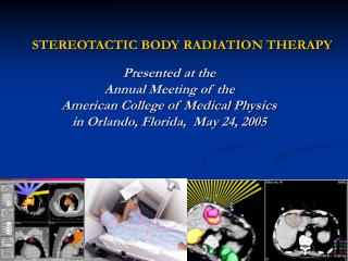 STEREOTACTIC BODY RADIATION THERAPY Presented at the  Annual Meeting of the