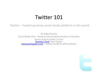 Twitter 101 Twitter – Fastest growing social media platform in the world