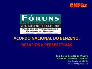 ACORDO NACIONAL DO BENZENO: DESAFIOS e PERSPECTIVAS Luiz Sérgio Brandão de Oliveira