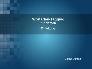 Wortarten-Tagging f�r Nomen