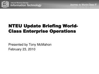 NTEU Update Briefing World-Class Enterprise Operations