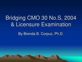 Bridging CMO 30 No.S, 2004 & Licensure Examination