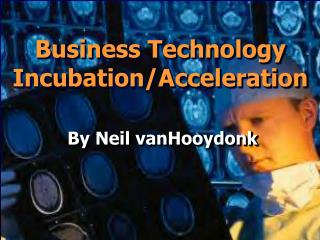Business Technology Incubation/Acceleration