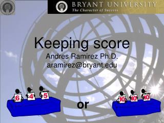 Keeping score Andres Ramirez Ph.D. aramirez@bryant