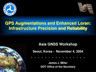 GPS Augmentations and Enhanced Loran:  Infrastructure Precision and Reliability