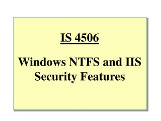 IS 4506 Windows NTFS and IIS Security Features