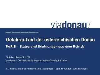 Gefahrgut auf der österreichischen Donau DoRIS – Status und Erfahrungen aus dem Betrieb