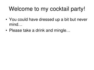 Welcome to my cocktail party!