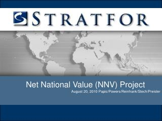 Net National Value (NNV) Project  August 20, 2010 Papic/Powers/Reinfrank/Stech/Preisler