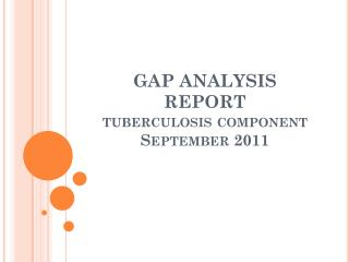 GAP ANALYSIS REPORT tuberculosis component  September 2011