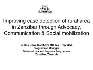 Dr Sira Ubwa Mamboya MD, Ms  Trop Med. Programme Manager  Tuberculosis and Leprosy Programme