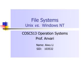 File Systems Unix  vs.   Windows NT