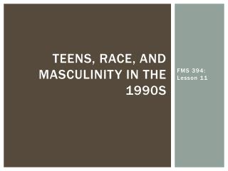 Teens, race, and masculinity in the 1990s