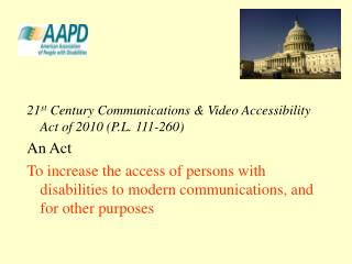 21 st  Century Communications & Video Accessibility Act of 2010 (P.L. 111-260) An Act