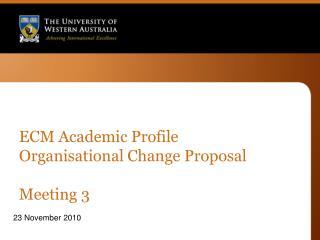 ECM Academic Profile Organisational Change Proposal Meeting 3