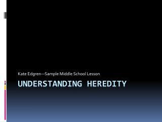 Understanding Heredity