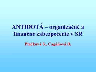 ANTIDOTÁ – organizačné a finančné zabezpečenie v SR