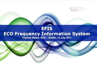 EFIS ECO Frequency Information System Thomas Weber, ECO � Dublin, 13 July 2011