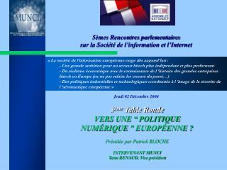 """3 ème  Table Ronde VERS UNE """"POLITIQUE NUMÉRIQUE"""" EUROPÉENNE ? Présidée par Patrick BLOCHE"""