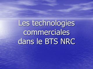 Les technologies commerciales  dans le BTS NRC