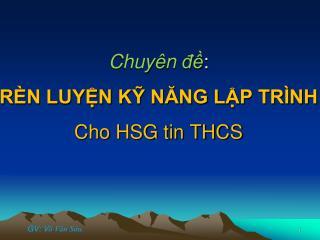 Chuyên đề : RÈN LUYỆN KỸ NĂNG LẬP TRÌNH Cho HSG tin THCS