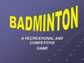 A RECREATIONAL AND COMPETITIVE  GAME