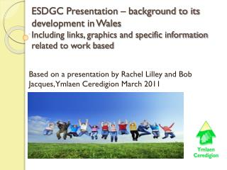 Based on a presentation by Rachel Lilley and Bob Jacques, Ymlaen Ceredigion March 2011