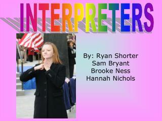 By: Ryan Shorter Sam Bryant Brooke Ness Hannah Nichols