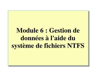 Module 6 : Gestion de donn�es � l'aide du syst�me de fichiers NTFS