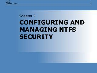 CONFIGURING AND MANAGING NTFS SECURITY