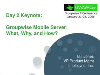 Day 2 Keynote: Groupwise Mobile Server: What, Why, and How?