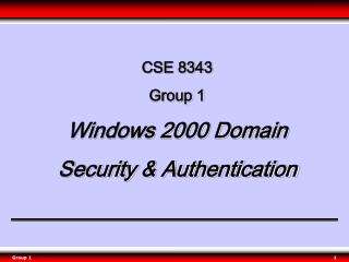 CSE 8343 Group 1 Windows 2000 Domain  Security & Authentication