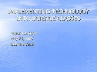 IMPLEMENTING TECHNOLOGY INTO SCIENCE CLASSES
