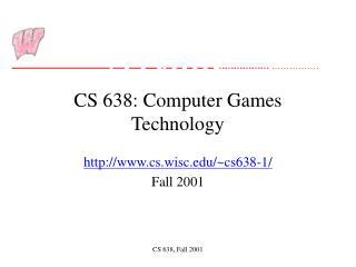 CS 638: Computer Games Technology