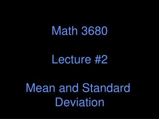 Math 3680 Lecture #2 Mean and Standard  Deviation