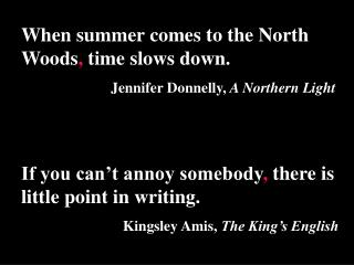 When summer comes to the North Woods ,  time slows down. Jennifer Donnelly,  A Northern Light