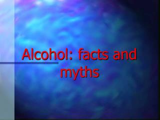 Alcohol: facts and myths
