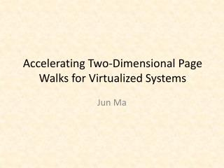Accelerating Two-Dimensional Page Walks for Virtualized Systems