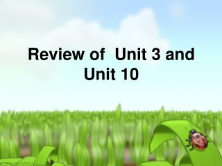 Review of  Unit 3 and Unit 10