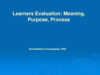 Learners Evaluation: Meaning, Purpose, Process