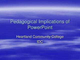 Pedagogical Implications of PowerPoint