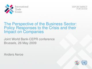 Joint World Bank-CEPR conference Brussels, 26 May 2009 Anders Aeroe