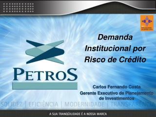 Carlos Fernando Costa Gerente Executivo de Planejamento de Investimentos
